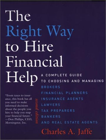 The Right Way to Hire Financial Help - 2nd Ed.: A Complete Guide to Choosing and Managing Brokers, Financial Planners, Insurance Agents, Lawyers, Tax Preparers, Bankers, and Real Estate Agents