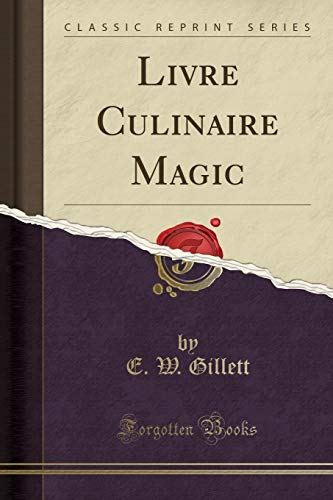 (Livre Culinaire Magic (Classic Reprint) (French Edition) )