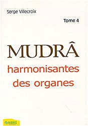 Mudrâ : Tome 4, Harmonisantes des organes