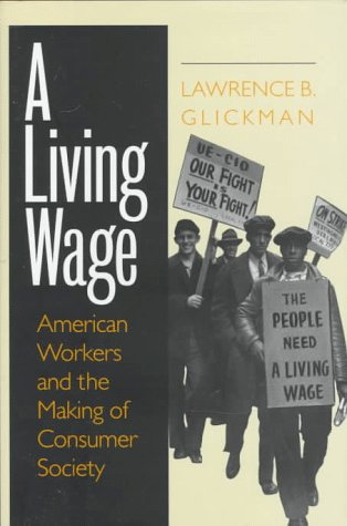 A Living Wage: American Workers and the Making of Consumer Society