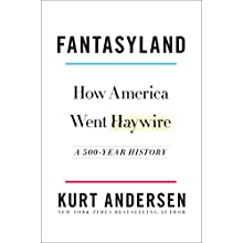 Fantasyland: How America Went Haywire: A 500-Year History Audiobook by Kurt Andersen Narrated by Kurt Andersen