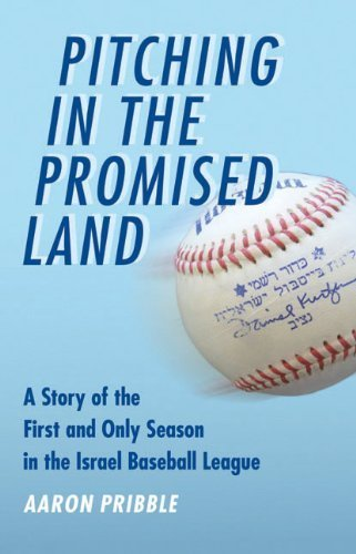 Pitching in the Promised Land: A Story of the First and Only Season in the Israel Baseball League by Pribble, Aaron (2012) Paperback