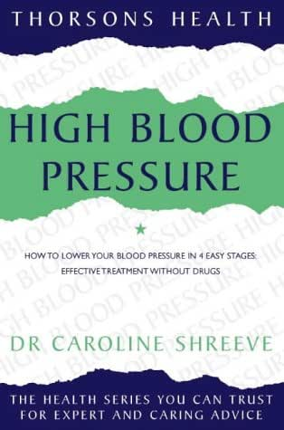 High Blood Pressure: How to Lower Your Blood Pressure in 4 Easy Stages: Effective Treatment without Drugs (Thorsons Health)