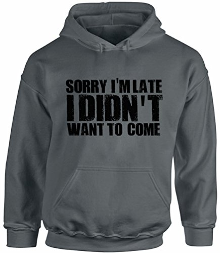 Awkward Styles Unisex Sorry I'm Late I Didn't Want to Come Graphic Hoodie Tops Funny Excuse Charcoal 2XL