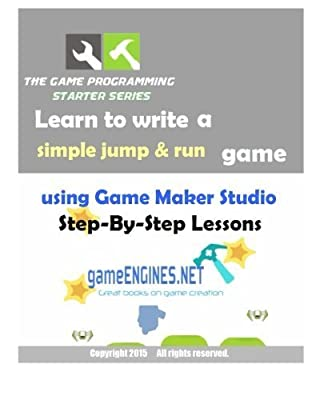 The Game Programming Starter Series: Learn to write a simple jump & run using Game Maker Studio: Step-By-Step Lessons 2015 Edition by HobbyPRESS (2015-07-21)