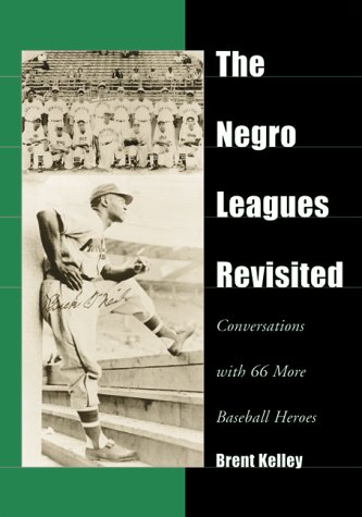 The Negro Leagues Revisited: Conversations With 66 More Baseball Heroes PDF