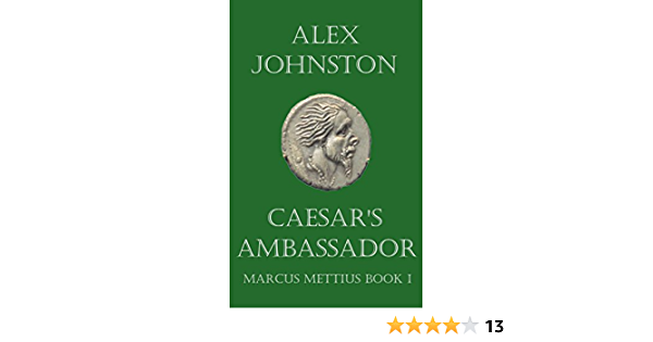 Caesars Ambassador: A Short Story about Marcus Mettius (The Marcus Mettius Series Book 1) (English Edition)
