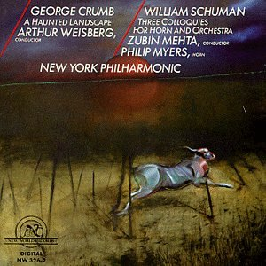 George Crumb: A Haunted Landscape / William Schuman: Three Colloquies for Horn & Orchestra - New York Philharmonic / Arthur Weisberg / Zubin Mehta