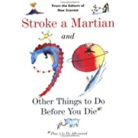 Stroke a Martian: And 99 Other Things to Do Before You Die