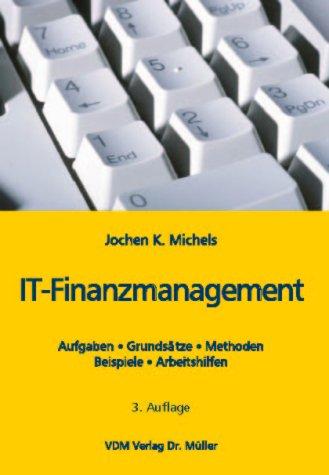 IT-Finanzmanagement: Aufgaben, Grundsätze, Methoden, Beispiele, Arbeitshilfen