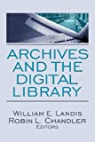 Archives and the Digital Library, Robin L. Chandler, William E. Landis, 0789034387