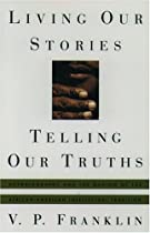 Living Our Stories, Telling Our Truths: Autobiography and the Making of the African-American Intellectual Tradition