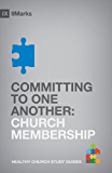 Committing to One Another: Church Membership (9Marks: Healthy Church Study Guides)