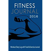 Fitness Journal 2016: Workout Diary Log with Food & Exercise Journal (Fitness Journals) by Blank Books 'N' Journals (2015-10-26)