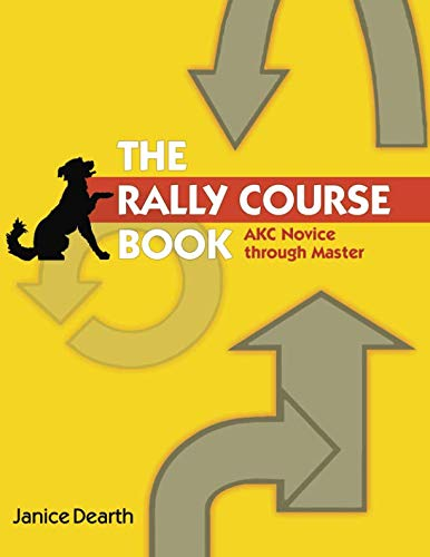 The Rally Course Book: AKC Novice Through Master by Dogwise Publishing