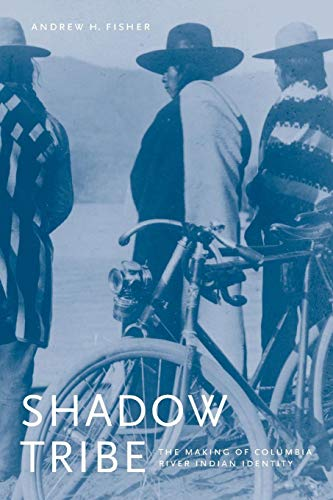 Shadow Tribe: The Making of Columbia River Indian Identity (Emil and Kathleen Sick Book Series in Western History and Bi