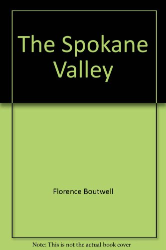 The Spokane Valley, Vol. 2: A History of the Growing Years, - Valley Spokane