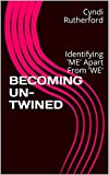 BECOMING UN-TWINED: Identifying 'ME' Apart From 'WE'