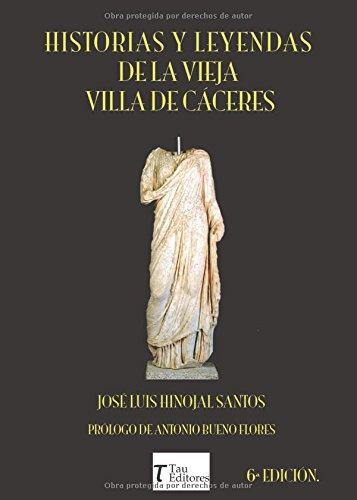 Historias y Leyendas de la Vieja Villa de Cáceres Tapa blanda – 10 abr 2018 José Luis Hinojal Santos Tau Editores 8416398771 Social & cultural history