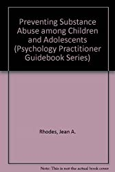 Preventing Substance Abuse Among Children and Adolescents (Psychology Practitioner Guidebook Series)