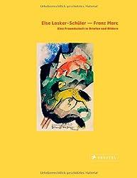 Else Lasker-Schüler - Franz Marc: Eine Freundschaft in Briefen und Bildern. Mit sämtlichen privaten und literarischen Briefen