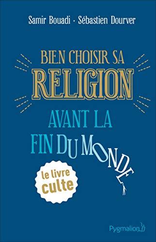 Amazon Com Bien Choisir Sa Religion Avant La Fin Du Monde