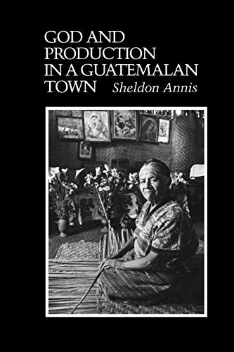 God and Production in a Guatemalan Town (Texas Pan American Series)