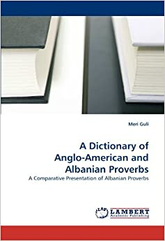 A Dictionary of Anglo-American and Albanian Proverbs: A Comparative Presentation of Albanian Proverbs by Meri Guli (2010-06-15)