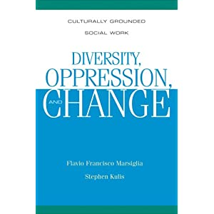 Diversity, Oppression, and Change: Culturally Grounded Social Work Flavio Francisco Marsiglia and Stephen Kulis