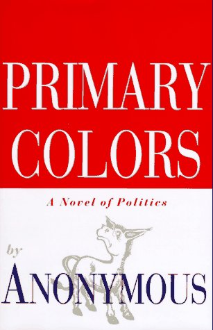 primary colors a novel of politics anonymous 9780679448594 amazoncom books - Primary Colors Book