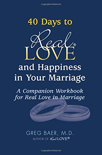 40 Days to Real Love and Happiness in Your Marriage: A Companion Workbook for Real Love in Marriage pdf epub