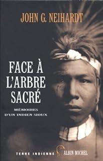 Face à l'arbre sacré : Mémoires d'un Indien Sioux, Neihardt, John Gneisenau