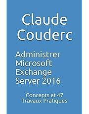 Administrer Microsoft Exchange Server 2016: Concepts et 47 Travaux Pratiques