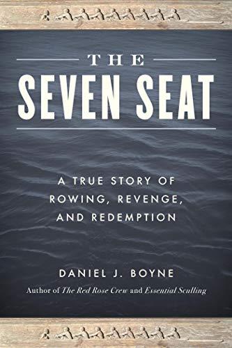 The Seven Seat: A True Story of Rowing, Revenge, and Redemption
