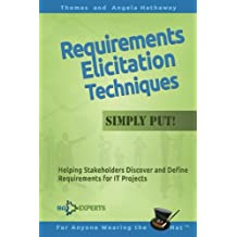 Requirements Elicitation Techniques - Simply Put!: Helping Stakeholders Discover and Define Requirements for IT Projects