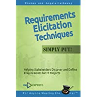 Requirements Elicitation Techniques - Simply Put!: Helping Stakeholders Discover and Define Requirements for IT Projects…
