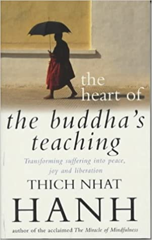 The Heart Of Buddhas Teaching: Transforming Suffering into Peace, Joy and Liberation