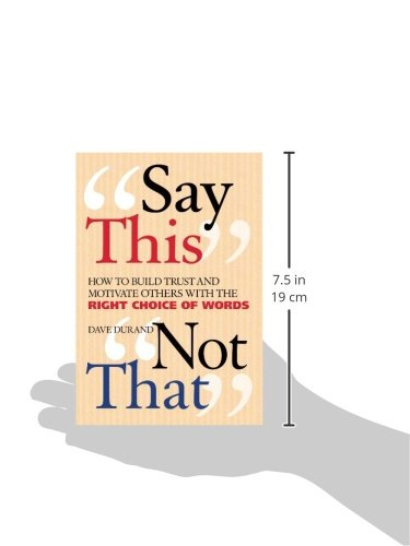 Say This, Not That: How to Build Trust and Motivate Others with the Right Choice of Words by Crossroad Publishing Company