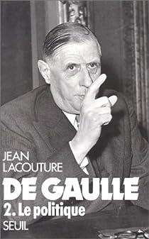 De Gaulle, tome 2 : Le politique par Lacouture
