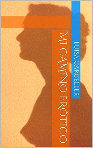 Mi camino erótico (Spanish Edition)