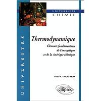 Thermodynamique: éléments fondamentaux de l'énergétique et de la cinétique chimique