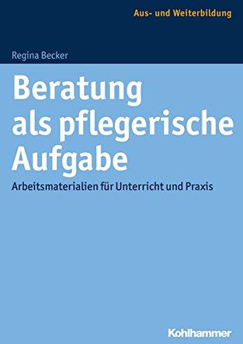 Beratung als pflegerische Aufgabe: Arbeitsmaterialien für Unterricht und Praxis Taschenbuch – 8. Februar 2017 Regina Becker Kohlhammer W. GmbH 3170211706