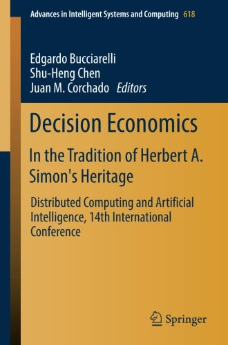 Decision Economics: In the Tradition of Herbert A. Simon's Heritage: Distributed Computing and Artificial Intelligence, 14th International Conference (Advances in Intelligent Systems and Computing)