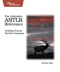 The Definitive ANTLR Reference: Building Domain-Specific Languages (Pragmatic Programmers)