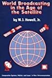 World Broadcasting in the Age of the Satellite, W. J. Howell, 0893913901