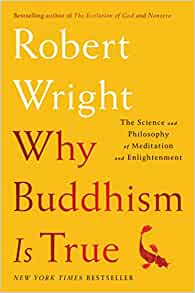 Why Buddhism is True: The Science and Philosophy of