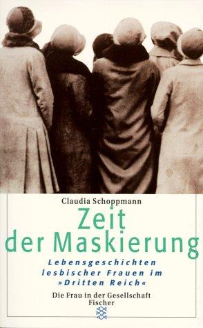 Zeit der Maskierung: Lebensgeschichten lesbischer Frauen imDritten Reich Taschenbuch – Juli 1998 Claudia Schoppmann FISCHER Taschenbuch 3596135737 MAK_9783596135738