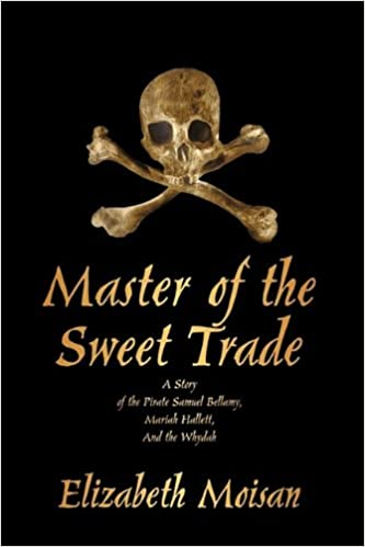 Book Master of the Sweet Trade: A Story of the Pirate Samuel Bellamy, Mariah Hallett, and the Whydah