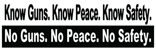 Know guns. Know peace. Know safety. No guns. No peace. No safety. 1-9