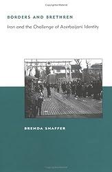 Borders and Brethren: Iran and the Challenge of Azerbaijani Identity (BCSIA Studies in International Security)